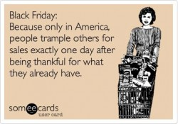 Because only in America, people trample others for sales exactly one day after being thanful for what they already have.